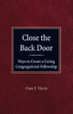Close the Back Door: Ways to Create a Caring Congregational Fellowship