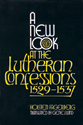 A New Look at the Lutheran Confessions 1529-1537 (ebook Edition)