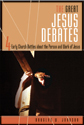 The Great Jesus Debates: Four Early Church Battles about the Person & Work of Jesus (ebook Edition)