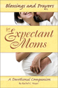 Blessings and Prayers for Expectant Moms (ebook Edition)