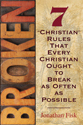 "Broken: 7 ""Christian"" Rules That Every Christian Ought to Break as Often as Possible (ebook Editon)"