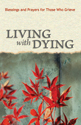 Living with Dying: Blessings and Prayers for Those Who Grieve (ebook Edition)