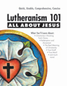 Lutheranism 101 - All About Jesus (ebook Edition)
