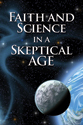 Faith and Science in a Skeptical Age (ebook Edition)