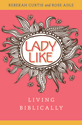 LadyLike: Living Biblically (ebook edition)