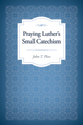 Praying Luther's Small Catechism (eBook edition)