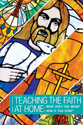Teaching the Faith at Home: What Does This Mean? How Is This Done? (ebook Edition)