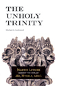 The Unholy Trinity: Martin Luther against the Idol of Me, Myself and I (ebook edition)