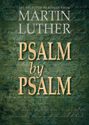 Psalm by Psalm: 365 Devotional Readings with Martin Luther