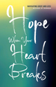 Hope When Your Heart Breaks: Navigating Grief and Loss (ebook edition)