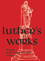 Luther's Works, Vol. 22: Sermons on the Gospel of St. John Chapters 1-4