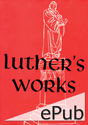 Luther's Works, Vol. 30: The Catholic Epistles (EPUB Edition)