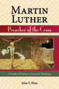 Martin Luther Preacher of the Cross (ebook Edition)