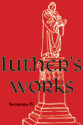Luther's Works, Volume 57 (Sermons IV) (ebook Edition)
