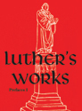 Luther's Works, Volume 59 (Prefaces I / 1522 - 1532)