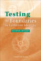 Testing the Boundaries to Lutheran Identity - Second Edition