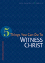 5 Things You Can Do to Witness Christ