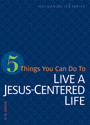5 Things You Can Do to Live a Jesus-Centered Life (ebook Edition)