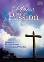 Places of the Passion: The Passion According to St. Luke - Resources for Lent and Easter Preaching and Worship