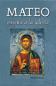Mateo enseña a la iglesia: estructura teológica del primer evangelio (Matthew Teaches the Church: Theological Structure of the First Gospel) (ebook Edition)