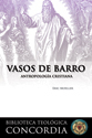 Vasos de Barro:  La Antropología Cristiana (Jars of Clay: Christian Anthropology)