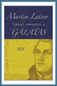 Martín Lutero, Segundo comentario a Gálatas (Martin Luther, Second Commentary on Galatians)