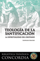 Teología de la santificación, La espiritualidad del cristiano (The Theology of Sanctification, Christian Spirituality) (ebook Edition)