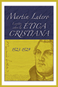 Martín Lutero, Escritos sobre la ética cristiana (Martin Luther's Writings on Christian Ethics)