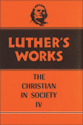 Luther's Works, Volume 47 (Christian in Society IV)