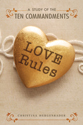 Love Rules: A Study of the Ten Commandments (ebook Edition)