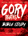 Not-So-Nice Bible Stories: Gory Deaths - Bible Study