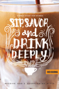 Sip, Savor, and Drink Deeply: Receive God's Overflowing Gifts (ebook edition)