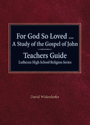 For God So Loved...A Study of the Gospel of John Teachers Guide Lutheran High School Religion Series