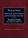 The Last Word: Hebrews, the General Epistles, and the Revelation of St. John Teachers Guide Lutheran High School Religion Series