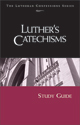 Lutheran Confessions: Luther's Catechisms Study Guide