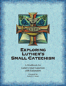 Exploring Luther's Small Catechism ESV - Student Workbook