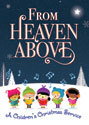 From Heaven Above Children's Christmas Service - Downloadable