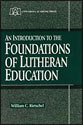 An Introduction to the Foundations of Lutheran Education (ebook Edition)