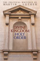 Divine Kingdom, Holy Order: The Political Writings of Martin Luther