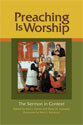 Preaching is Worship: The Sermon in Context (ebook Edition)