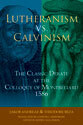 Lutheranism vs. Calvinism: The Classic Debate at the Colloquy of Montbéliard 1586 (ebook Edition)