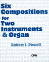 Six Compositions for Two Instruments and Organ