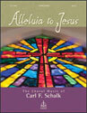 Alleluia to Jesus:  The Choral Music of Carl F. Schalk