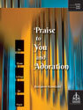 Praise to You and Adoration: Six Hymn Settings for Organ