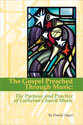 The Gospel Preached through Music: The Purpose and Practice of Lutheran Church Music