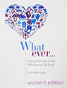 Whatever ... Keeping Your Heart In Tune With Whatever Life Brings - Women's Edition