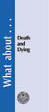 What about Death and Dying?  - Tract (pack of 25)