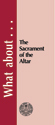 What about the Sacrament of the Altar?  - Tract (pack of 25)