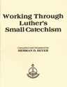 Working Through Luther's Small Catechism