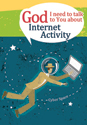 God, I need to talk to You about Internet Activity